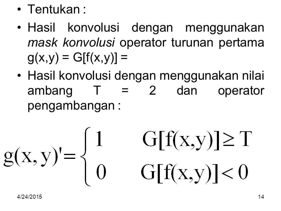 Tentukan : Hasil konvolusi dengan menggunakan mask konvolusi operator turunan pertama g(x,y) = G[f(x,y)] =